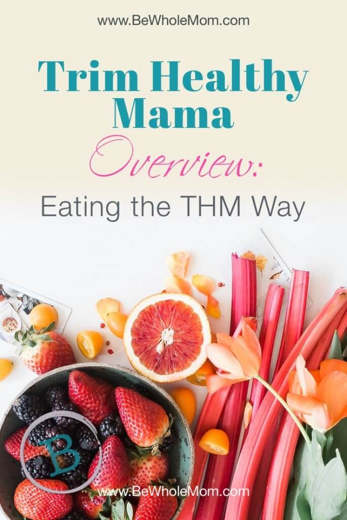 Trim Healthy Mama Overview: Eating the THM Way - Be Whole, Mom