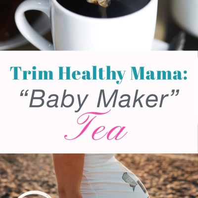 """Trim Healthy Tuesday: """"Baby Maker"""" Tea (Pregnancy with THM)"""