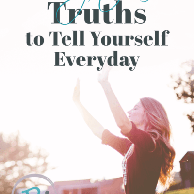 7 Scriptural Truths to Tell Yourself Every Day
