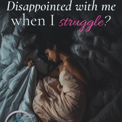 Is God Disappointed with Me When I Struggle?