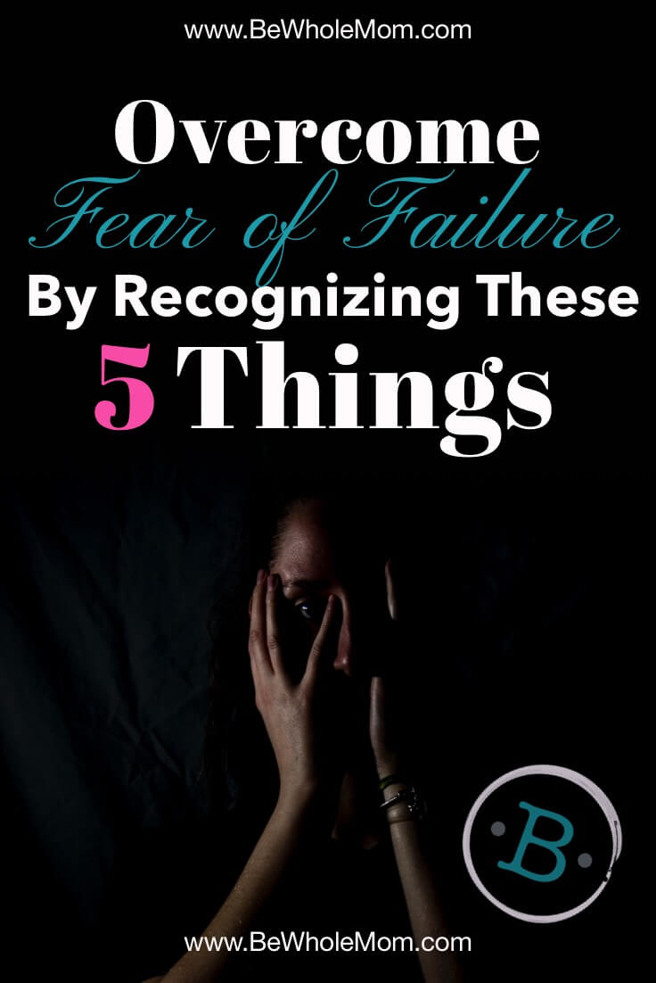 Overcome Fear of Failure by Recognizing These 5 Things