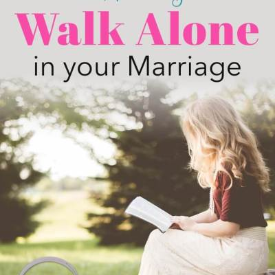 Be Willing to Walk Alone (Even in Your Marriage)