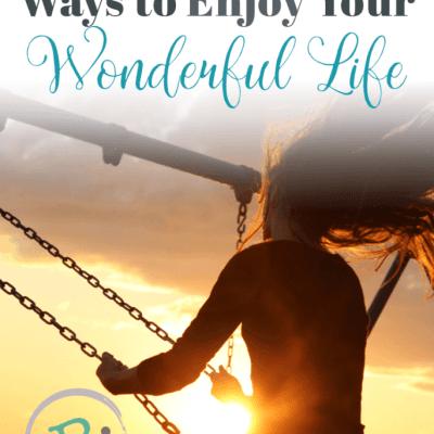 10 Guaranteed Ways to Enjoy Your Wonderful Life