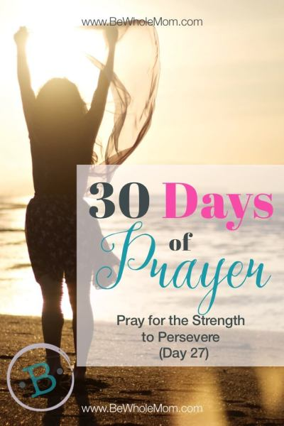 30 Days of Prayer: Pray for the Strength to Persevere (Day 27)