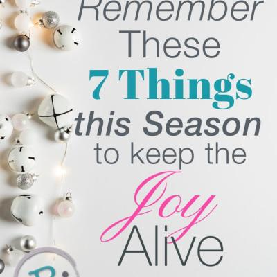 Remember These 7 Things This Season to Keep the Joy Alive