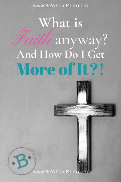 What is Faith anyway? And How do I get more of it?