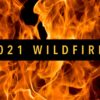 """Close-up photo of flames with text stating """"2021 Wildfires""""."""