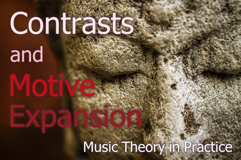 Contrasts and Motive Expansion - Music Theory in Practice
