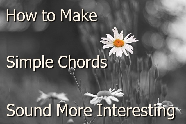 how to make simple chords sound more interesting in contex