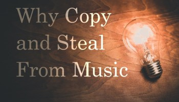 why you should copy and steal from music