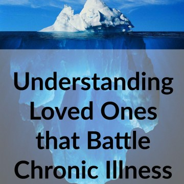 Understanding Loved Ones That Battle Chronic Illness