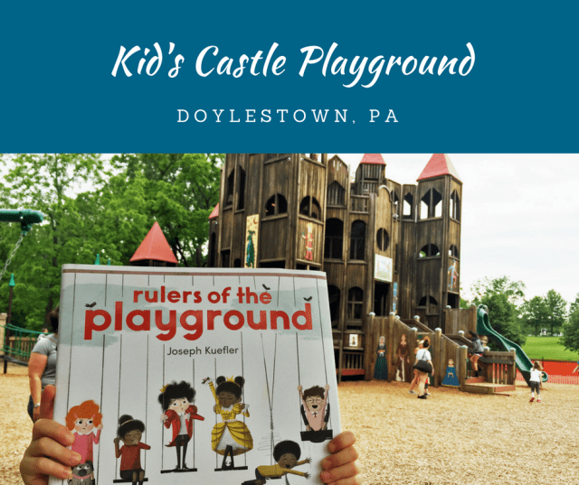 Rulers of the Playground and the trip it inspired to Kid's Castle Playground in Doylestown, PA