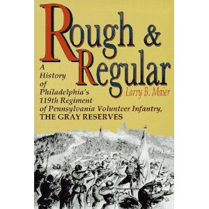 Rough and Regular: A History of Philadelphia's 119th Regiment of Pennsylvania Volunteer Infantry, the Gray Reserves