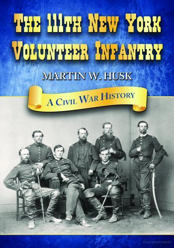 The 111th New York Volunteer Infantry: A Civil War History by Martin W. Husk