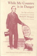 While My Country Is in Danger: The Life and Letters of Lieutenant Colonel Richard S. Thompson Twelfth New Jersey Volunteers