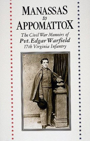 Manassas to Appomattox: The Civil War Memoirs of Pvt. Edgar Warfield - 17th Virginia Infantry
