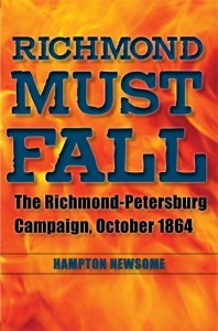 Richmond Must Fall The Richmond-Petersburg Campaign, October 1864 by Hampton Newsome.  Published by the Knt State University Press