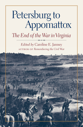 Petersburg to Appomattox: The End of the War in Virginia (Military Campaigns of the Civil War) edited by Caroline E. Janney