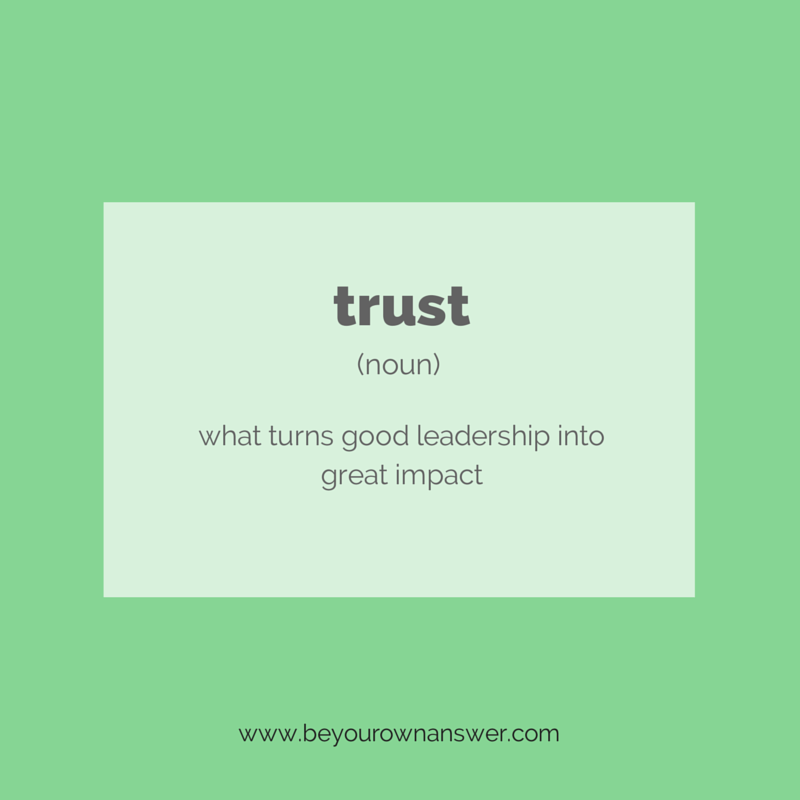 Trust: it's what turns good leadership into great impact