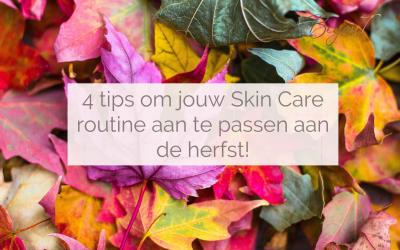 4 tips om jouw Skin Care routine aan te passen aan de herfst!