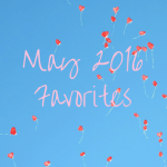 May 2016 Favorites