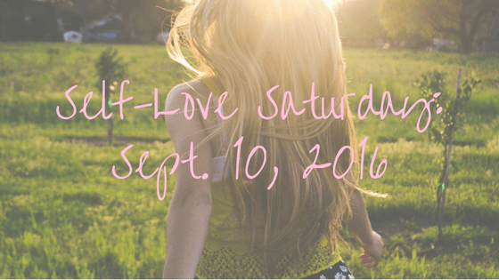 Self-Love Saturday – Sept. 10, 2016