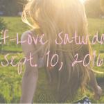 Self-Love Saturday – Sept. 10, 2016