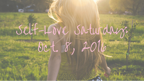 Self-Love Saturday: Oct. 8, 2016