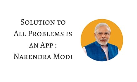 Solution to All Problems is an App : Narendra Modi