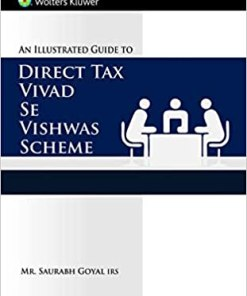 Wolters Kluwer's An Illustrated Guide to Vivad se Vishwas Scheme by Saurabh Goyal, 1st Edition, April 2020