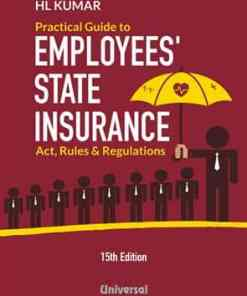 Lexis Nexis Practical Guide to Employees' State Insurance Act, Rules and Regulations by H L Kumar 15th Edition January 2019