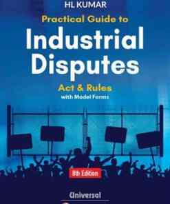 Lexis Nexis Practical Guide to Industrial Disputes Act and Rules, with Model Forms by H L Kumar 8th Edition February 2019