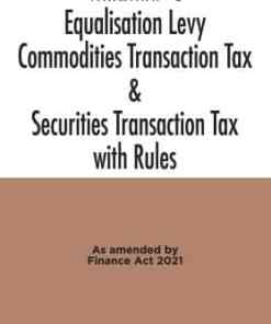 Taxmann's Equalisation Levy Commodities Transaction Tax & Securities Transaction Tax with Rules As Amended by Finance Act 2021 - Edition April 2021