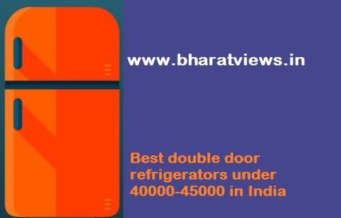 Best double door refrigerator under 40000-45000 in India