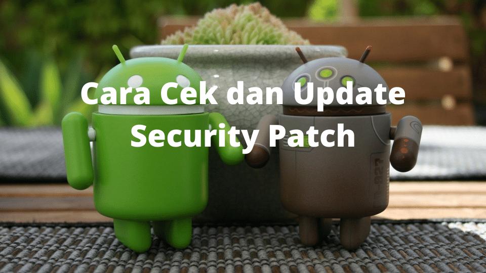 Cara Cek dan Update Security Patch pada Android