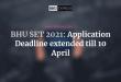 BHU SET 2021: Application Deadline extended till 10 April