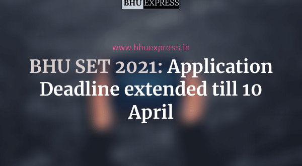 BHU SET 2021: Application Deadline extended till 10 April