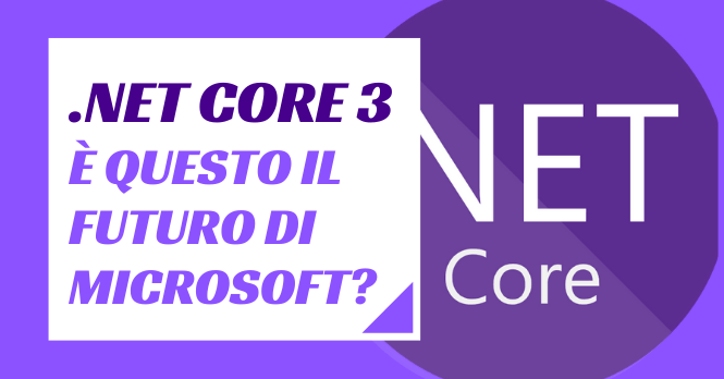 .net Core 3 - è questo il futuro di Microsoft?