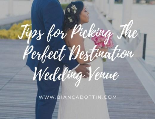 Tips for Picking The Perfect Destination Wedding Venue | Bianca Dottin