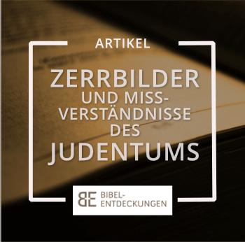 Zerrbilder und Missverständnisse des Judentums
