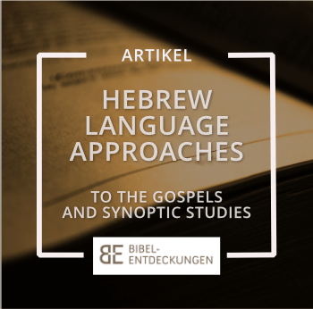 Hebrew Language Approaches to the Gospels and their contribution to synoptic studies