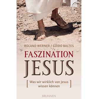 Faszination Jesus. Was wir wirklich von Jesus wissen können.