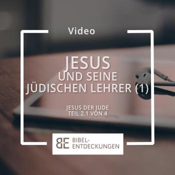 Jesus und seine jüdischen Lehrer (Jesus der Jude: Teil 2.1)