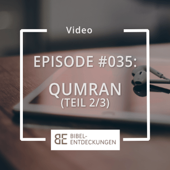 Episode #035: Qumran (Teil 2/3)