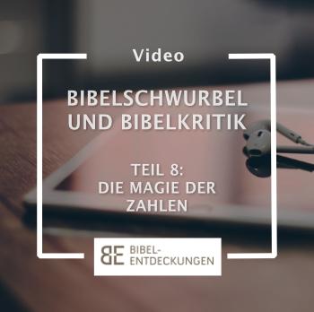 Bibelschwurbel und Bibelkritik. Folge 8: Die Magie der Zahlen