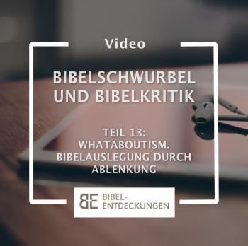 Bibelschwurbel und Bibelkritik. Teil 13: Whataboutism. Bibelauslegung durch Ablenkung