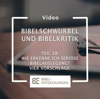 Bibelschwurbel und Bibelkritik. Folge 18: Wie erkenne ich seriöse Bibelauslegung? Vier Vorschläge.