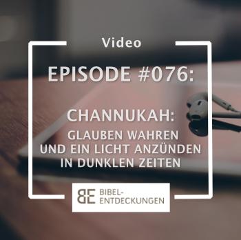 Episode #076: Channukah: Glauben wahren und ein Licht anzünden in dunklen Zeiten