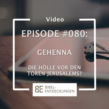 Episode #080: Gehenna – Die Hölle vor den Toren Jerusalems?