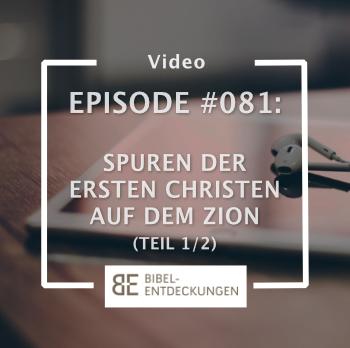 Episode #081: Spuren der ersten Christen auf dem Berg Zion (1/2)